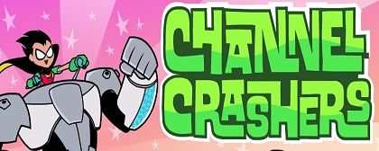 Teen Titans Go – Channel Crashers